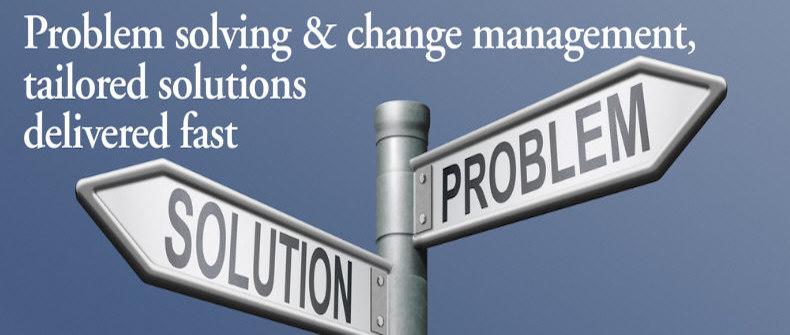 Problem solving & change management, tailored solutions delivered fast