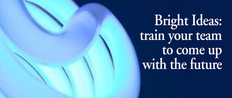 Bright Ideas: train your team to come up with the future