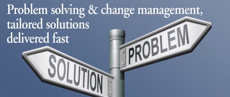 Problem solving & change management, tailored solutions delivered fast